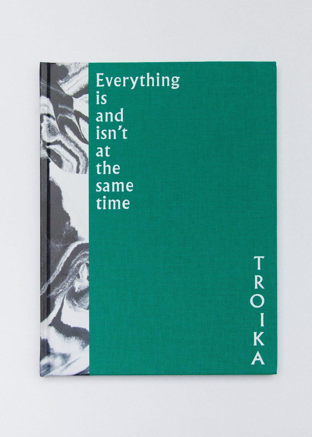 'Everything is and isn't at the same time' exhibition catalogue, Troika, 2016